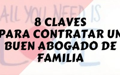 8 Claves para contratar un buen abogado de familia